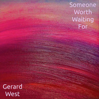 Gerard West - Someone Worth Waiting For