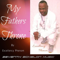 Excellency Phenom - My Father Throne
