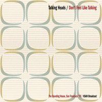 Talking Heads - Don't Feel Like Talking (The Boarding House, San Francisco '78 KSAN Broadcast Remastered)