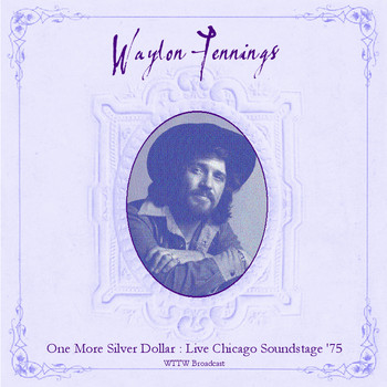 Waylon Jennings - One More Silver Dollar (Live Chicago Soundstage '75)