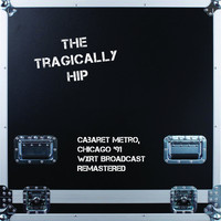The Tragically Hip - Cabaret Metro, Chicago '91 (WXRT Broadcast Remastered)