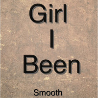 Smooth - Girl I Been (Explicit)