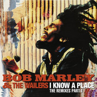 Bob Marley & The Wailers - I Know A Place: The Remixes (Pt. 1)