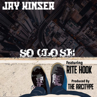 Jay Kinser - So Close (feat. Rite Hook)