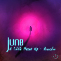 June - A Little Messed Up (Acoustic)