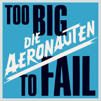 Die Aeronauten - Too Big to Fail