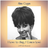 Alma Cogan - I Love to Sing / Comes Love (All Tracks Remastered)