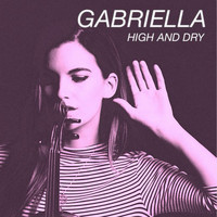 Gabriella - High and Dry