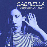 Gabriella - Goodbye My Lover