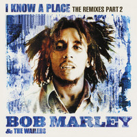 Bob Marley & The Wailers - I Know A Place: The Remixes (Pt. 2)