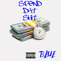 Blue - Spend Dat Shit (Explicit)