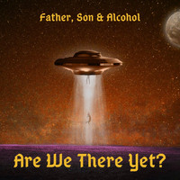 Father, Son & Alcohol - Are We There Yet?
