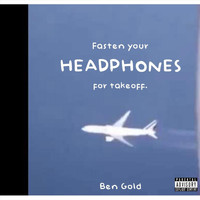 Ben Gold - Fasten Your Headphones for Takeoff (Explicit)