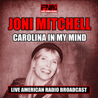 Joni Mitchell - Carolina in my Mind (Live)