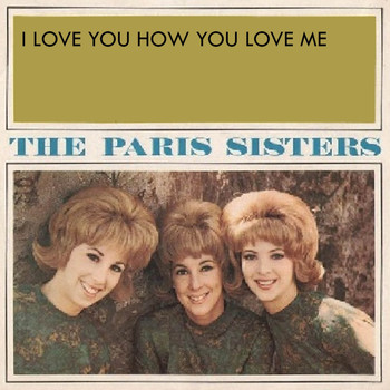 The Paris Sisters - I Love You How You Love Me (1961)