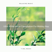 White Noise for Babies, Sleep Noise - Ultra White Noise Compilation For Midday Nap