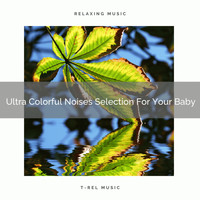 Ocean Sleep Sounds, Baby White Noise & Baby Rain Sleep Sounds - Ultra Colorful Noises Selection For Your Baby