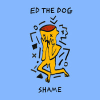 Ed The Dog - Shame
