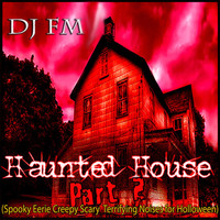 DJ FM - Haunted House (Spooky Eerie Creepy Scary Terrifying Noises for Halloween), Pt. 2