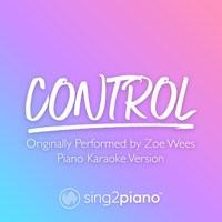 Sing2Piano - Control (Originally Performed by Zoe Wees) (Piano Karaoke Version)