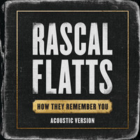Rascal Flatts - How They Remember You (Acoustic Version)