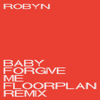 Robyn - Baby Forgive Me