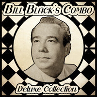 Bill Black's Combo - Deluxe Collection (Remastered)