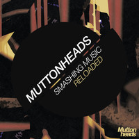 Muttonheads - Smashing Music (Reloaded)