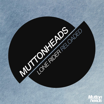 Muttonheads - Lone Rider (Reloaded)