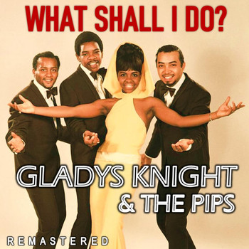 Gladys Knight & The Pips - What Shall I Do? (Remastered)
