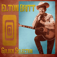 Elton Britt - Golden Selection (Remastered)