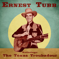 Ernest Tubb - Anthology: The Texas Troubadour (Remastered)