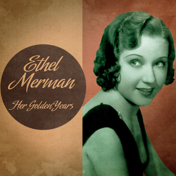 Ethel Merman - Her Golden Years (Remastered)