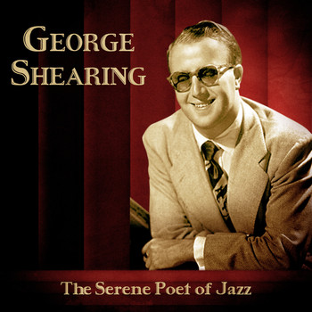George Shearing - The Serene Poet of Jazz (Remastered)