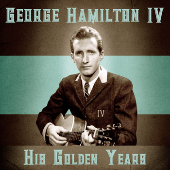George Hamilton IV - His Golden Years (Remastered)