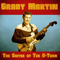Grady Martin - The Guitar of the A - Team (Remastered)