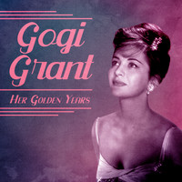 Gogi Grant - Her Golden Years (Remastered)