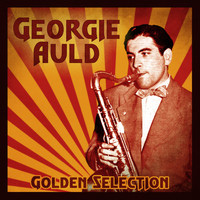 Georgie Auld - Golden Selection (Remastered)