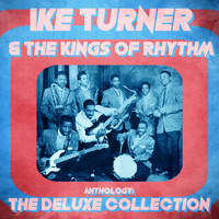 Ike Turner & The Kings Of Rhythm - Anthology: The Deluxe Collection (Remastered)