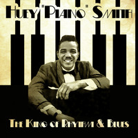 Huey 'Piano' Smith - The King of Rhythm & Blues (Remastered)