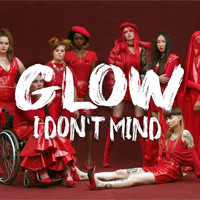 Glow - I Don't Mind (Explicit)