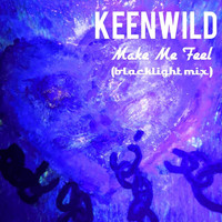 Keenwild - Make Me Feel (Blacklight Mix)