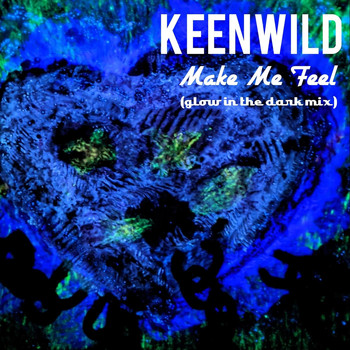 Keenwild - Make Me Feel (Glow in the Dark Mix)