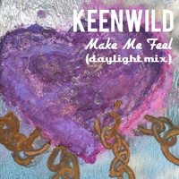 Keenwild - Make Me Feel (Daylight Mix)