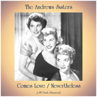 The Andrews Sisters - Comes Love / Nevertheless (All Tracks Remastered)