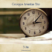 Georges Arvanitas Trio - 3 Am (Remastered 2020)