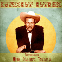 Hawkshaw Hawkins - Anthology: His Early Years (Remastered)