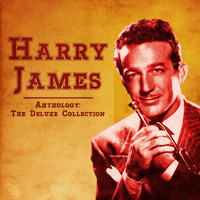 Harry James - Anthology: The Deluxe Collection (Remastered)