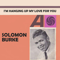 Solomon Burke - I'm Hanging Up My Love For You (1962)