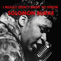 Solomon Burke - I Really Don't Want to Know (1963)
